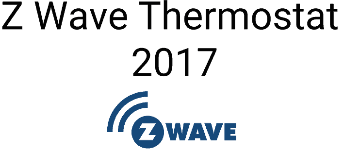 Z Wave Thermostat 2017- Reviews of the Top Brands