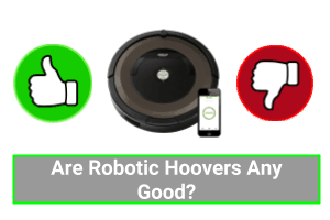 Are Robotic Hoovers Any Good?