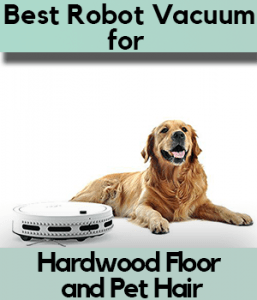 Best Robot Vacuum for Hardwood Floor and Pet Hair